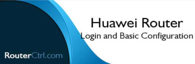 Huawei Router Login and Basic Configuration