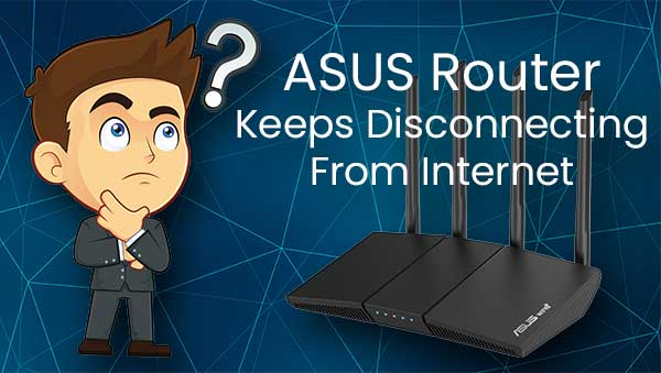 ASUS Router Keeps Disconnecting From Internet