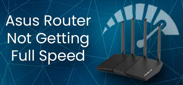 Asus Router Not Getting Full Speed