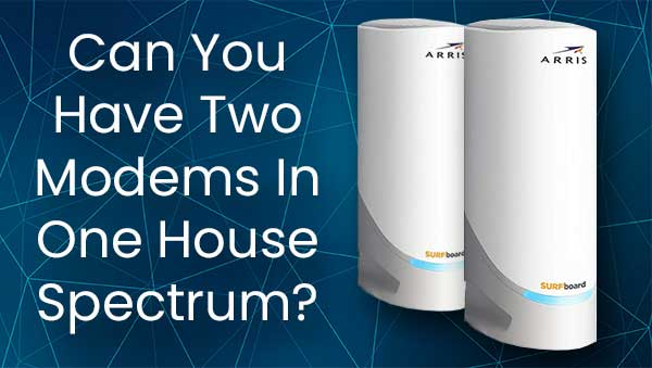 Can You Have Two Modems In One House Spectrum