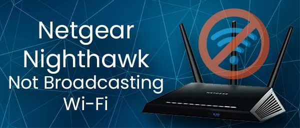 Netgear Nighthawk Not Broadcasting Wi-Fi