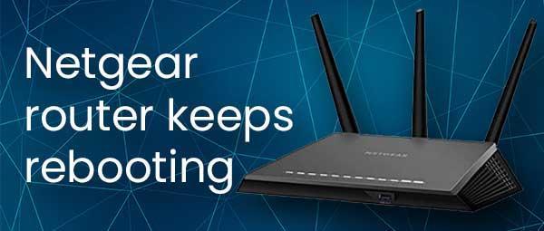 Netgear router keeps rebooting