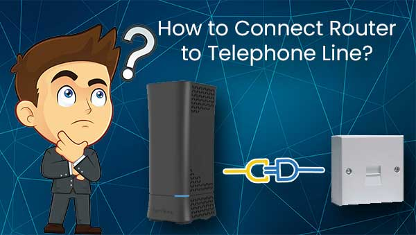 How to Connect Router to Telephone Line?