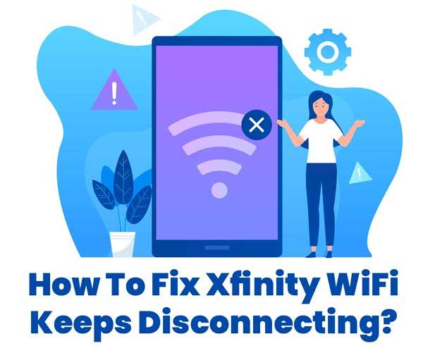 How to fix Xfinity WiFi keeps disconnecting