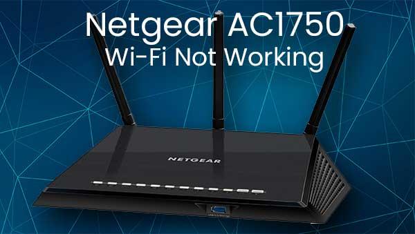 Netgear AC1750 Wi-Fi Not Working