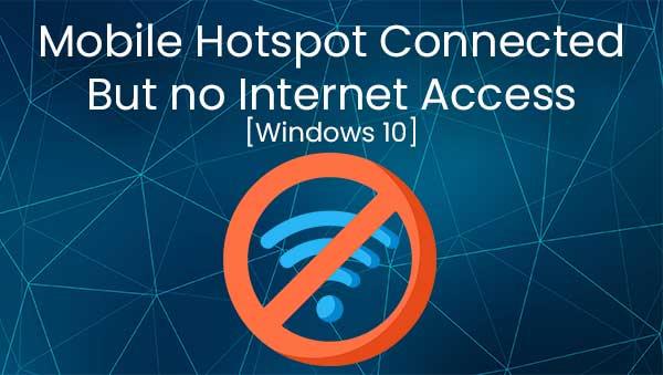 Mobile Hotspot Connected But no Internet Access - Windows 10