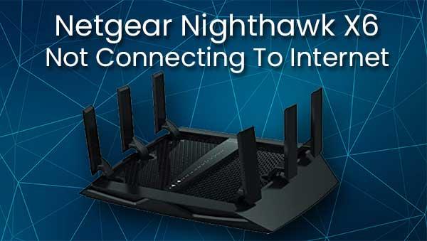 Netgear Nighthawk X6 Not Connecting To Internet