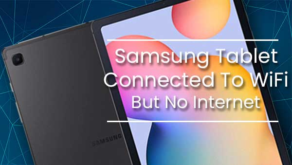 Samsung Tablet Connected To WiFi But No Internet