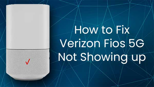 Verizon Fios 5G Not Showing Up